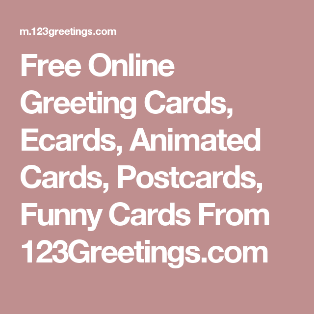 Free Online Greeting Cards Ecards Animated Postcards Funny From 123Greetings