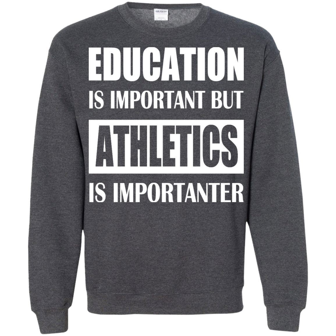 Education Is Important But Athletics Is Importanter Sweatshirts