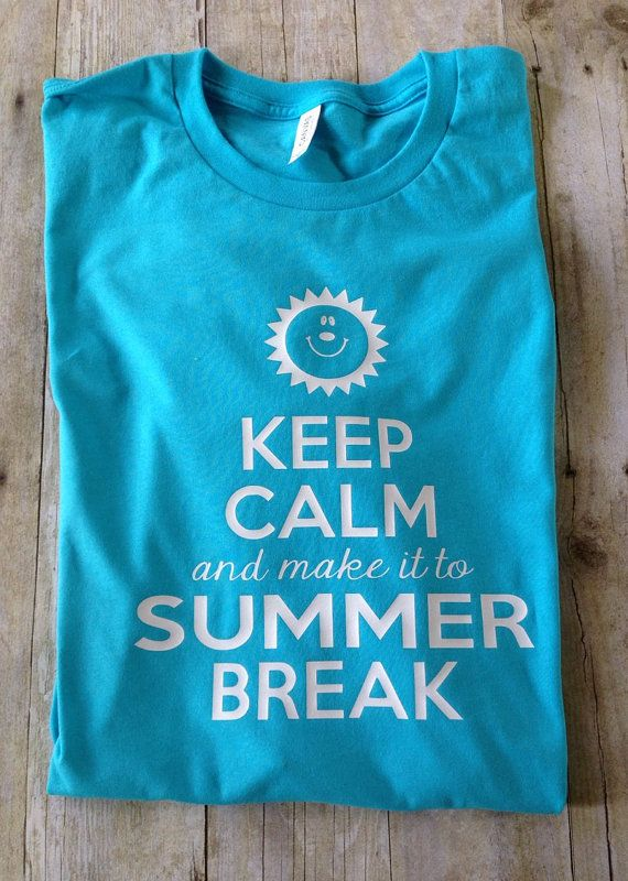 afcf5c08b6e Keep Calm And Make It To Summer Break Funny Teacher by MissyLuLus ...