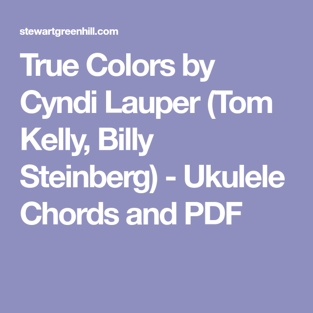 True Colors By Cyndi Lauper Tom Kelly Billy Steinberg Ukulele