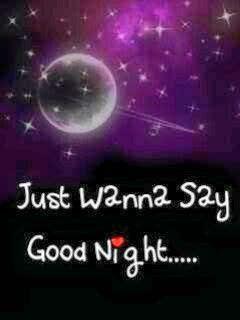 """Just wanna say Good Night""..."