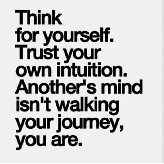 Think for yourself life quotes quotes life life lessons words to live by