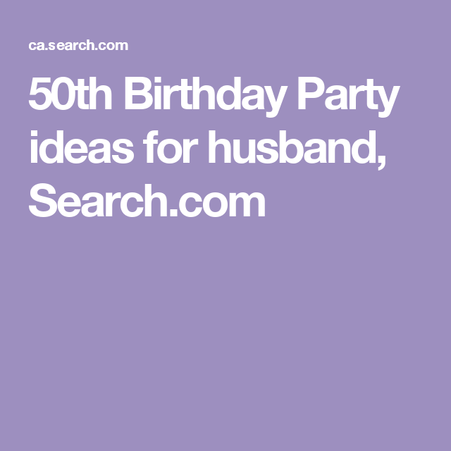 50th Birthday Party Ideas For Husband, Search.com