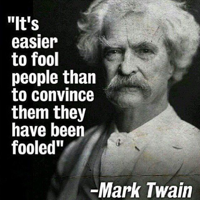 It S Easier To Fool People Than To Convince Them They Have Been
