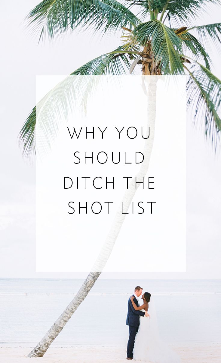 Why You Should Ditch The Shot List  Shot List And Weddings