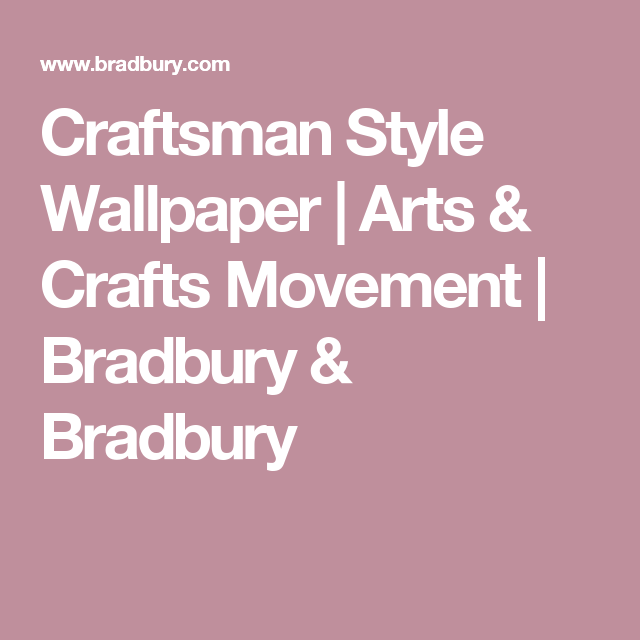 Craftsman Style Wallpaper | Arts & Crafts Movement | Bradbury & Bradbury