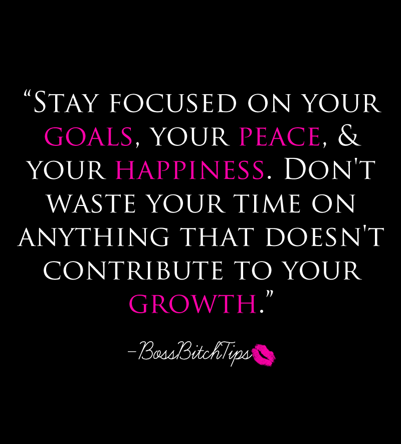 Stay Focused On Your Goals Your Peace And Your Happiness