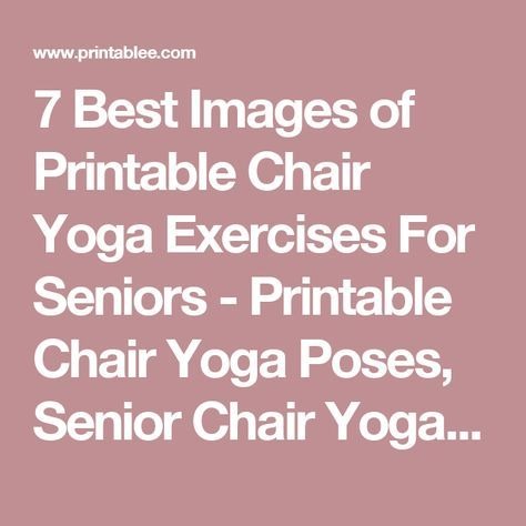 7 Best Images Of Printable Chair Yoga Exercises For Seniors Printable Chair Yoga Poses Senior Chair Yoga Exercise Senior Fitness Chair Yoga Yoga For Seniors