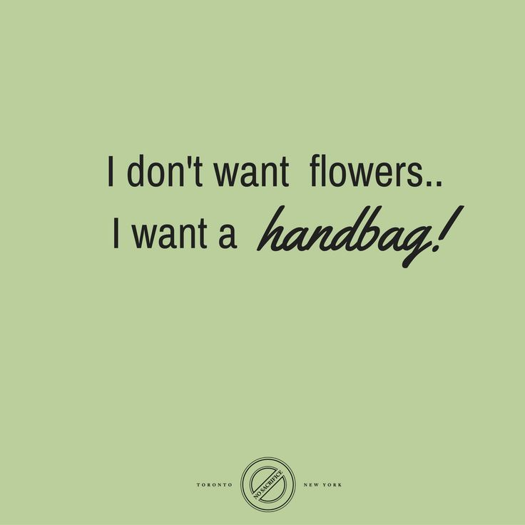 Handbags Over Flowers Quoteoftheday Nosacrificebags Fashion Quotesfashion Accessories