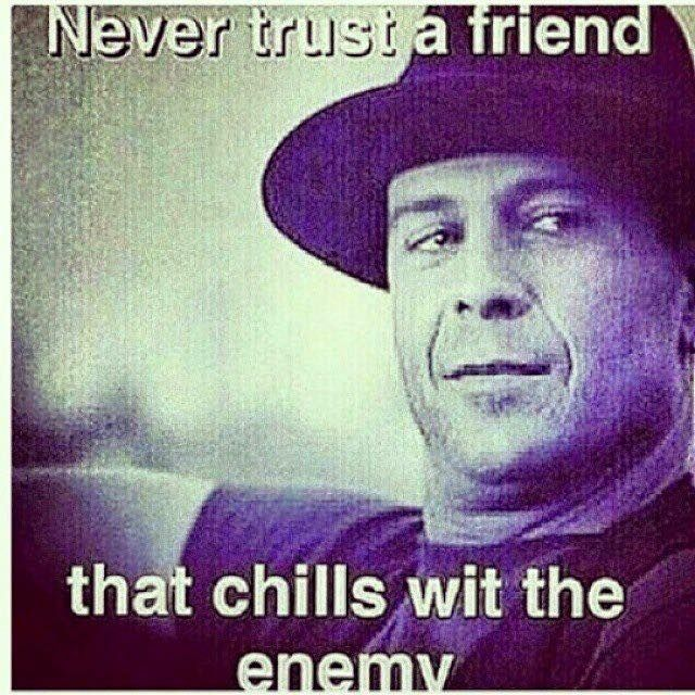 Never Trust A Friend That Chills With The Enemy Favorite Quotes