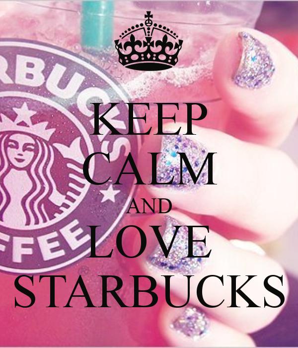 Keep Calm And Love Starbucks Starbucks Loves Starbucks Wallpaper Starbucks Girl
