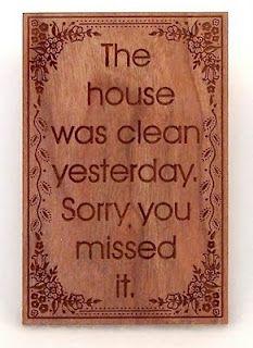 Clean house...LOL