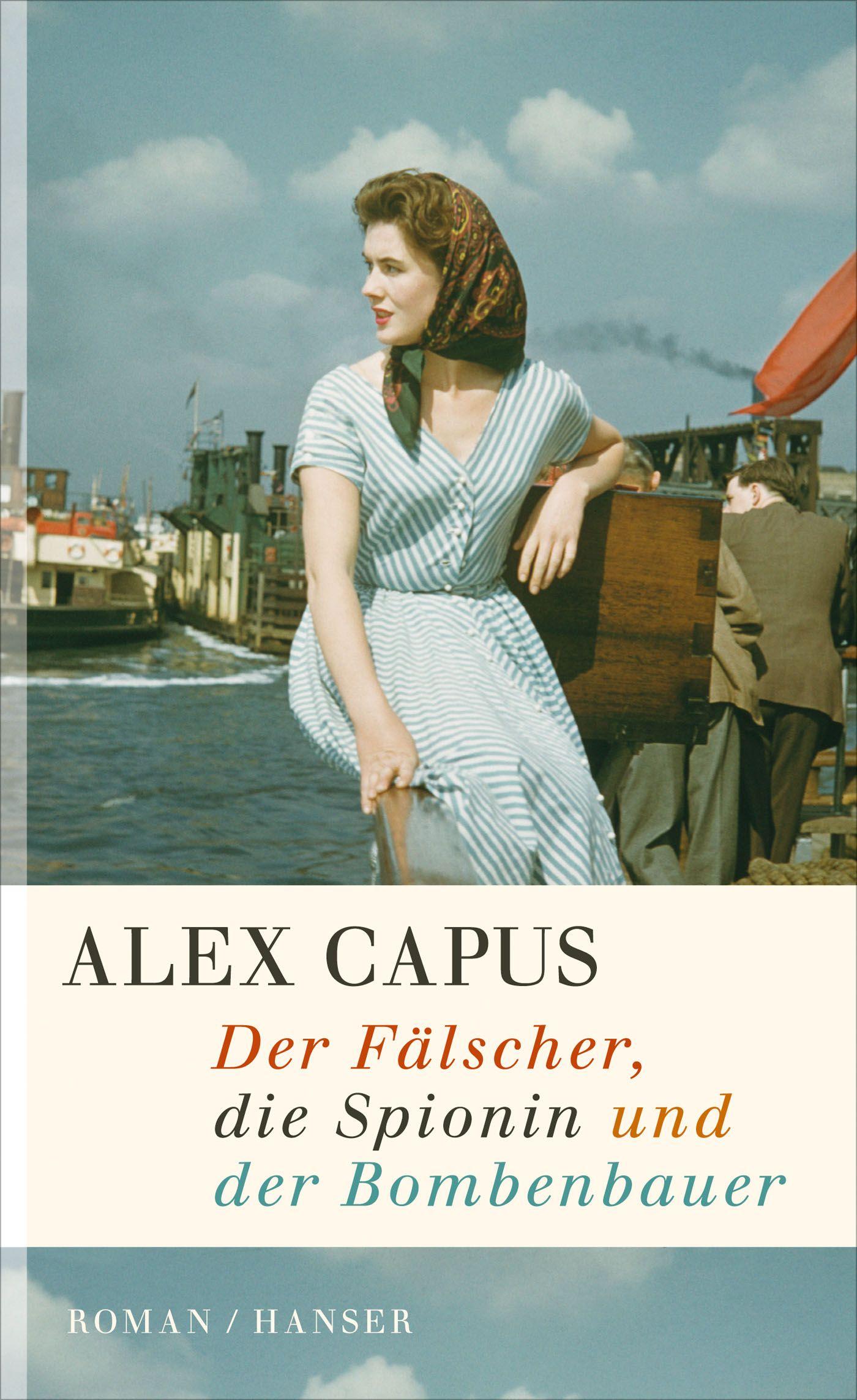 Alex Capus: Der Fälscher, die Spionin und der Bombenbauer - Hanser Verlag