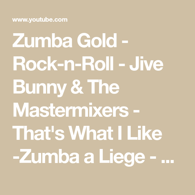Zumba Gold Rock N Roll Jive Bunny The Mastermixers That S What I Like Zumba A Liege Youtube Zumba Jive Rock N Roll