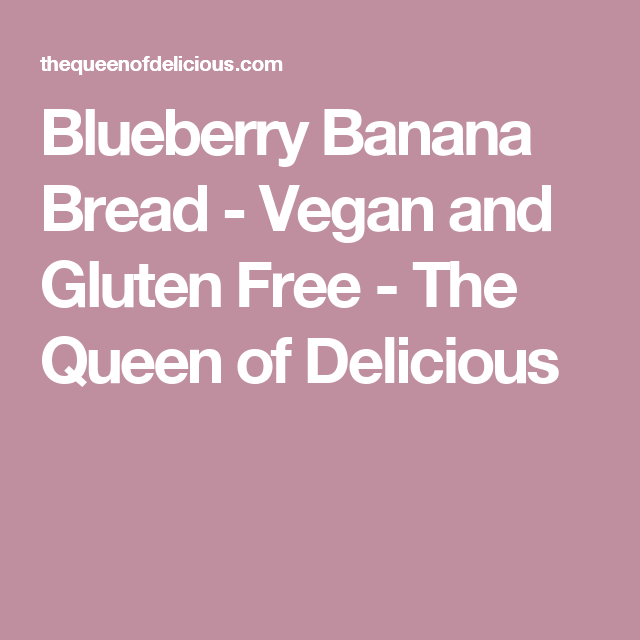Blueberry Banana Bread - Vegan and Gluten Free - The Queen of Delicious