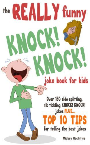 The REALLY Funny KNOCK KNOCK Joke Book For Kids Over 150 Side