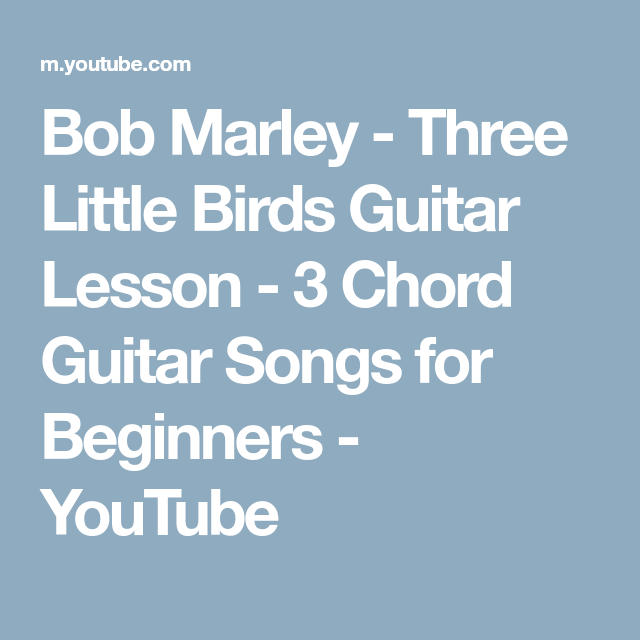 Bob Marley - Three Little Birds Guitar Lesson - 3 Chord Guitar Songs ...