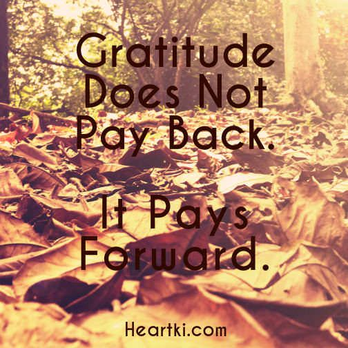 Gratitude does not pay back. It pays forward. #gratitude #giving