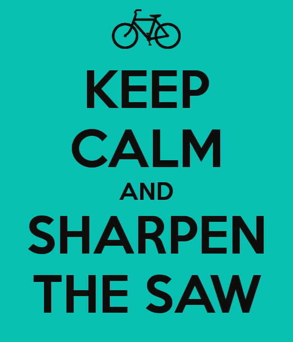 Habit Seven: Sharpen the Saw | Veronica's Blog | Habit 7: Sharpen ...