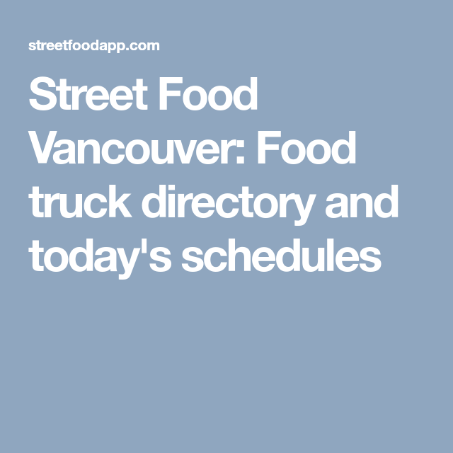 Street Food Vancouver: Food truck directory and today's schedules