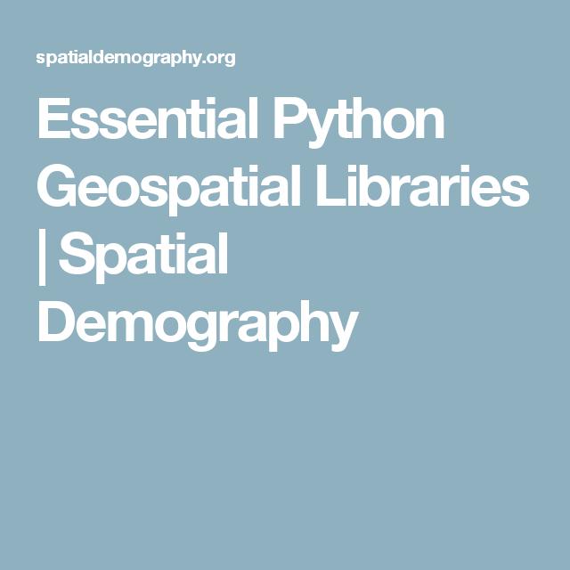 Essential Python Geospatial Libraries Spatial Demography Data