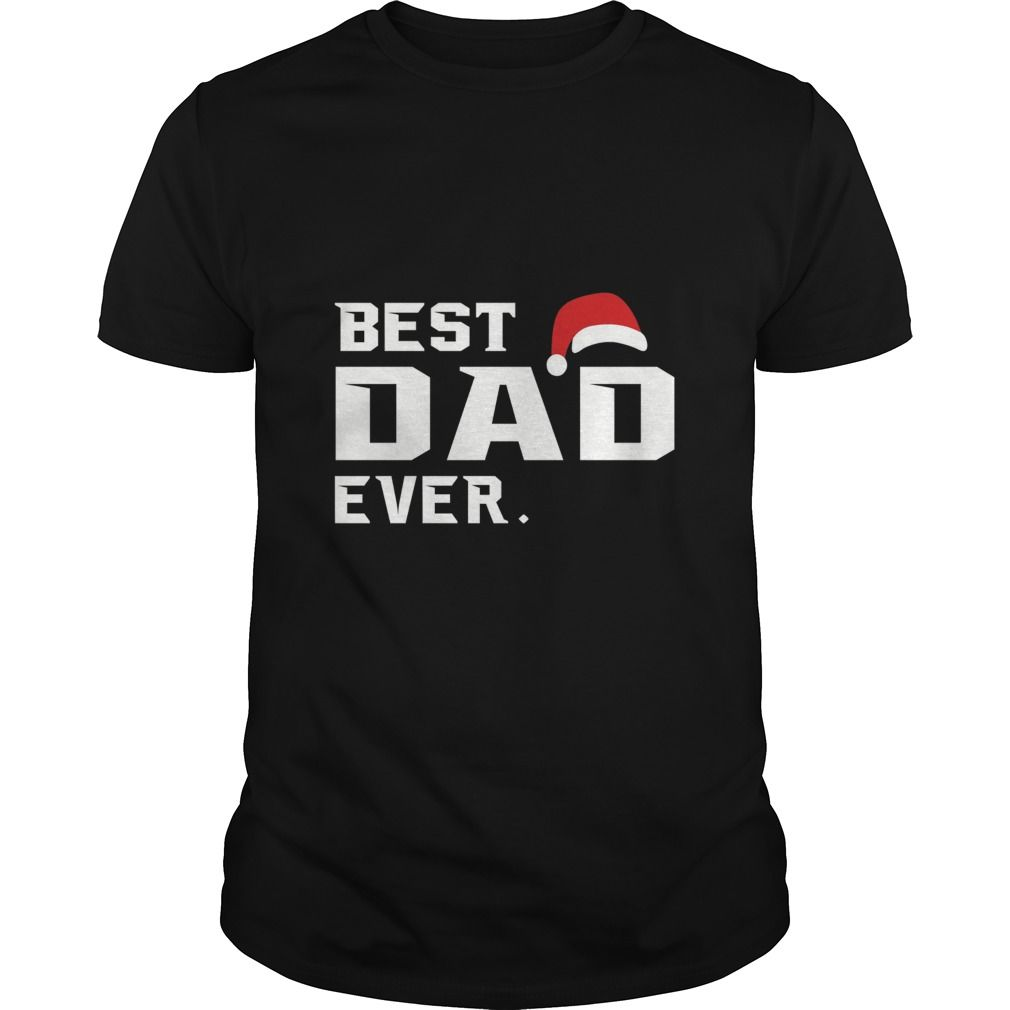 Best Dad Ever T-Shirt Christmas gifts for Dad | Daddy Christmas Gift ...