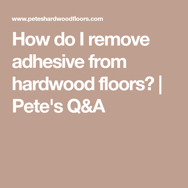 How Do I Remove Adhesive From Hardwood Floors Linoleum