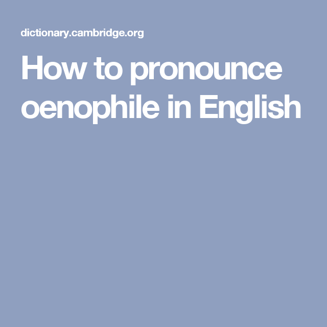 How To Pronounce Oenophile In English How To Pronounce English English Dictionaries