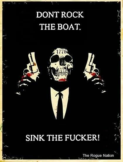 Don't rock the boat sink the fucker   Anonymous ART of Revolution
