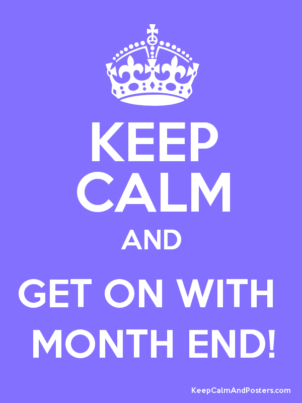 Keep Calm And Get On With Month End Poster Funny Pinterest