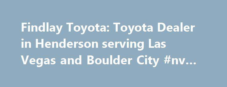 Findlay Toyota: Toyota Dealer In Henderson Serving Las Vegas And Boulder  City #nv #