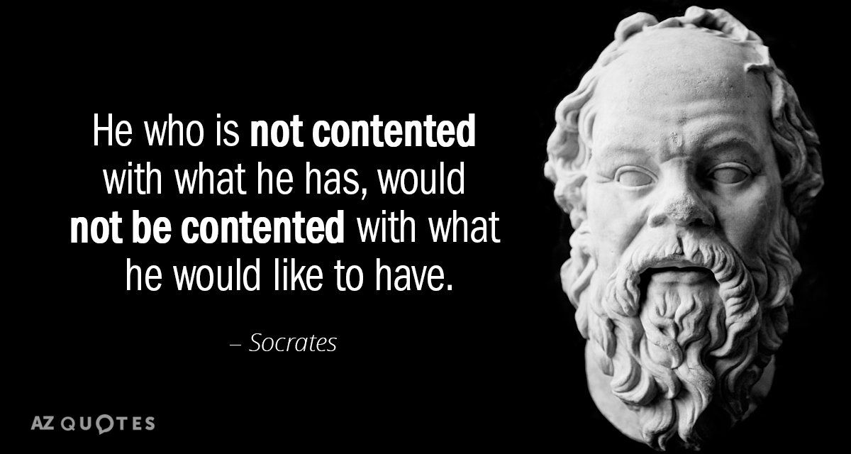 Socrates Quote He Who Is Not Contented With What He Has Would Not Be Contented With Stoicism Quotes Greed Quotes Socrates Quotes