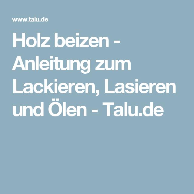 Holz Beizen Anleitung Zum Lackieren Lasieren Und Olen Talu De Beizen Holz Olen Holz