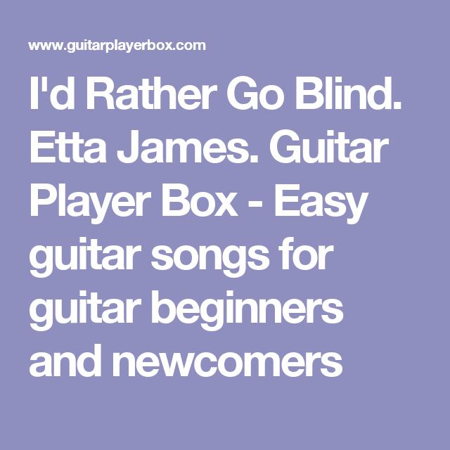 I\'d Rather Go Blind. Etta James. Guitar Player Box - Easy guitar ...