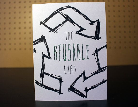"The Reusable Card - For the ""Tree Hugger"" in your life. Keep it going, share it with friends!!"
