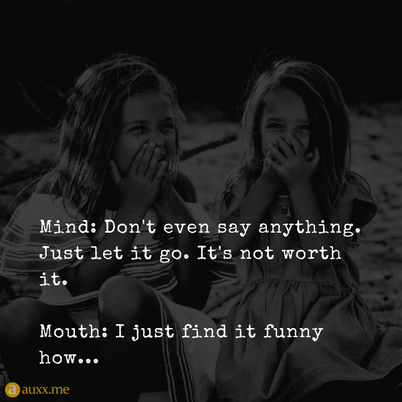 Mind Don T Even Say Anything Just Let It Go It S Not Worth It Mouth I Just Find It Funny How Girls F Go For It Quotes Worth Quotes Letting Go Quotes