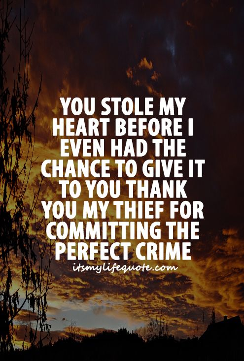 You Stole My Heart Before I Even Had The Chance To Give It To You Thank You My Thief For Committing The Perfect Crim My Heart Quotes Heart Quotes Love Quotes