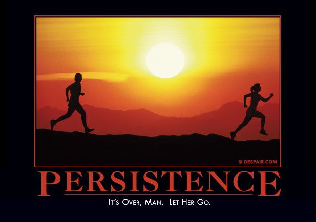 Persistance: It's over man. Let her go. My favorite despair.com ...