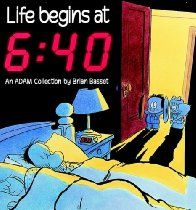 LIfe Begins at 6:40. An Adam@Home Collection by Brian Basset #Comics