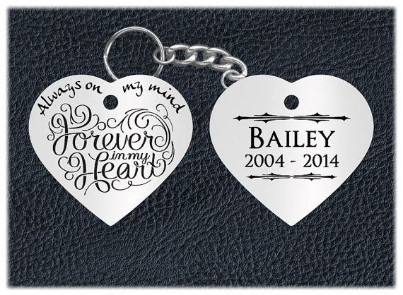 Always on my mind  Forever in my heart    This 2 sided, personalized, memorial stainless steel keychain is a wonderful way to honor the memory of