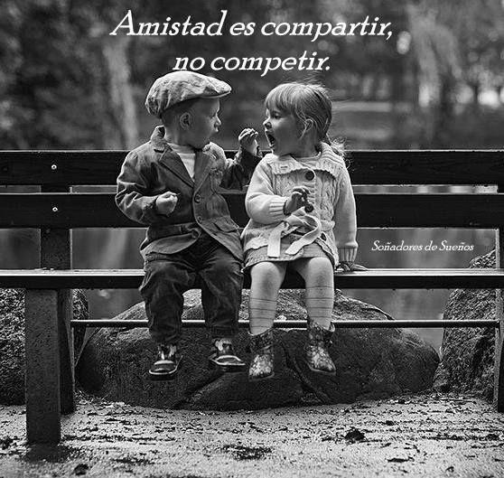 Amistad es compartir, no competir*