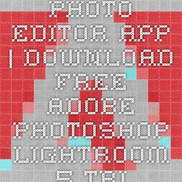 Photo editor app | Download free Adobe Photoshop Lightroom ...