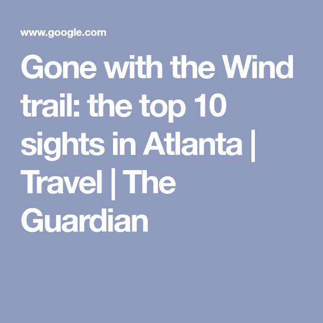 Gone With The Wind Trail The Top 10 Sights In Atlanta Gone With The Wind Atlanta Atlanta Travel