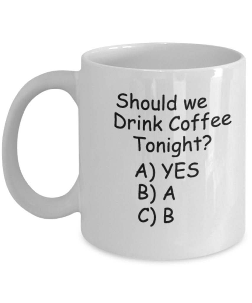 157b3eb4ab6 Should we Drink Coffee Tonight 11 OZ Coffee mugs Funny Tea Cups Gift I –  Zapbest2