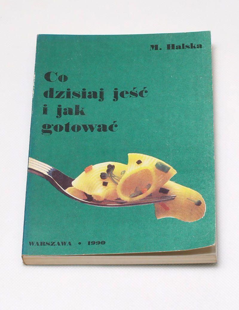 Halska Co Dzisiaj Jesc I Jak Gotowac 7101877923 Oficjalne Archiwum Allegro Book Cover Books