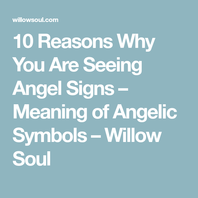 10 Reasons Why You Are Seeing Angel Signs Meaning Of Angelic