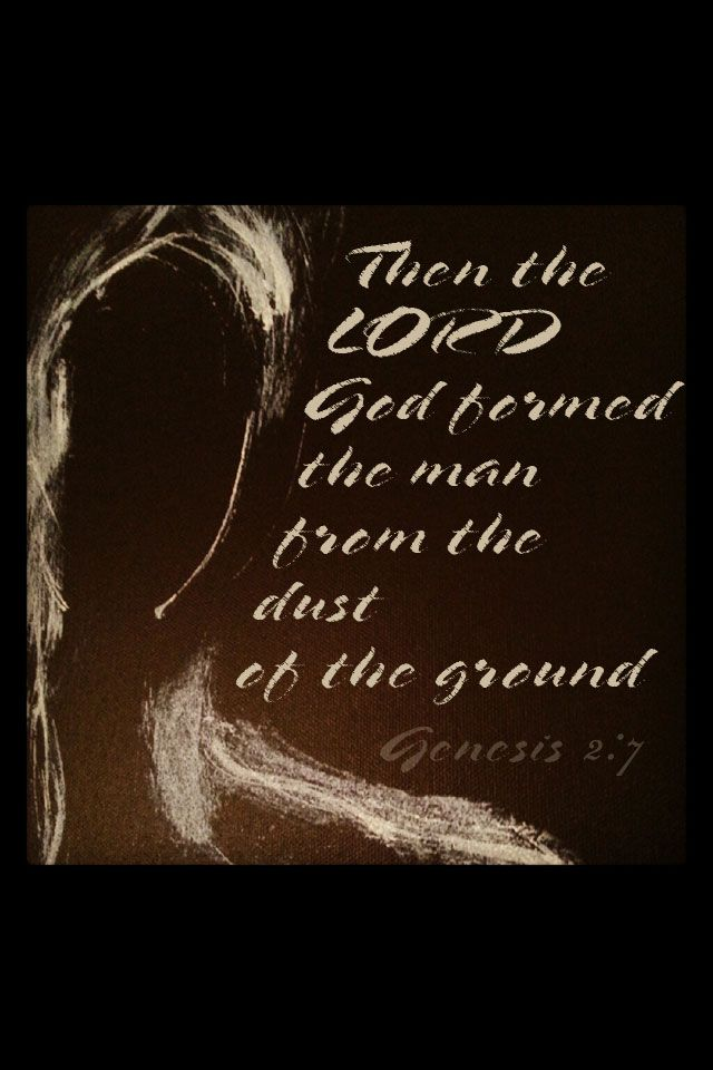 Then the Lord God formed the man from the dust of the ...