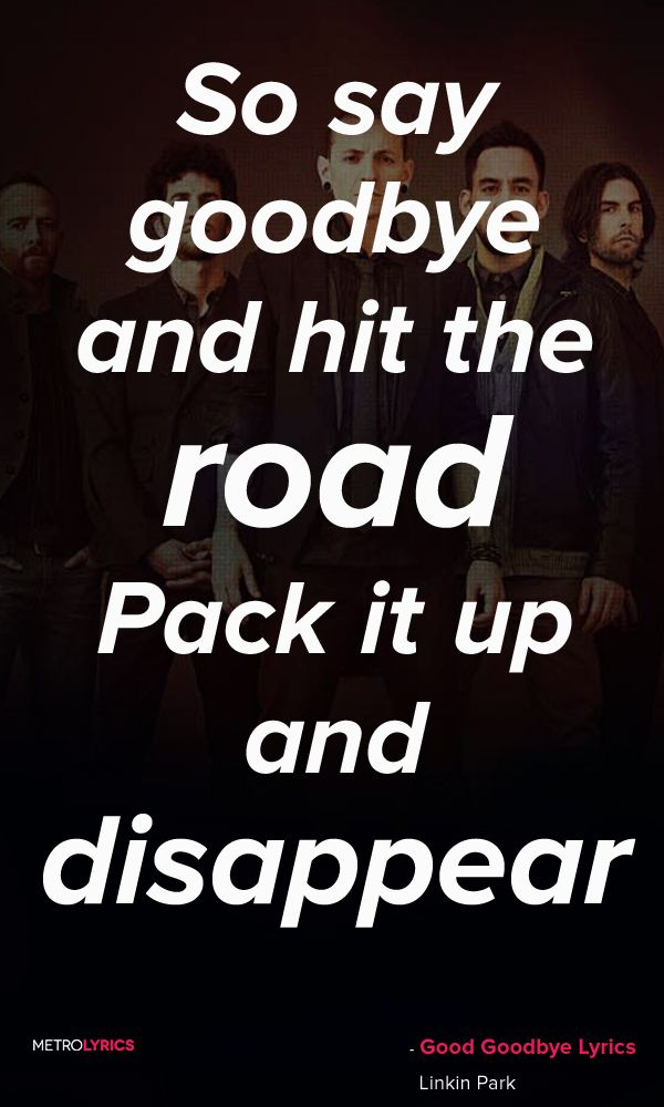 Linkin Park Good Goodbye Lyrics| you better have some place to go ...