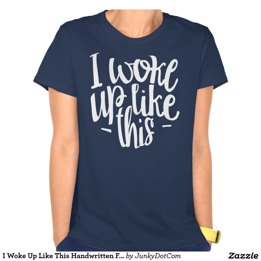 I Woke Up Like This Handwritten Funny Quote Tee Shirt - Front page #Zazzle - May 20