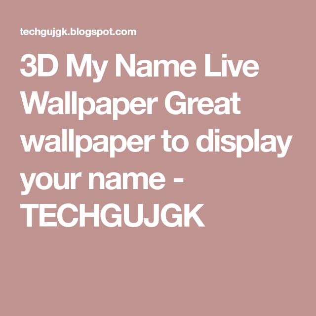 3d My Name Live Wallpaper Great Wallpaper To Display Your Name Techgujgk In 2020 Live Wallpapers Names My Name Is